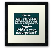I'M AN AIR TRAFFIC CONTROLLER WHAT'S YOUR SUPERPOWER? Framed Print