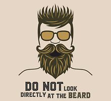 Do not look directly at the beard. Unisex T-Shirt