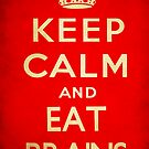 Keep calm and eat brains. by SixPixeldesign