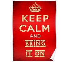 Keep calm and bring it on. Poster