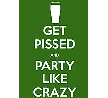 Get Pissed & Party Like Crazy Photographic Print