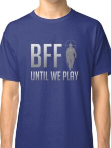 BFF - Until We Play Classic T-Shirt