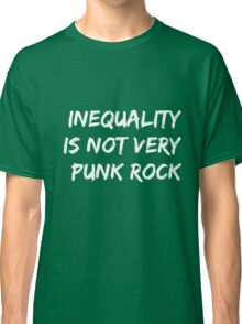 Inequality Is Not Very Punk Rock Classic T-Shirt