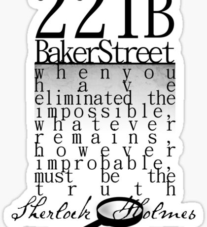 221b: When you have eliminated the impossible-SH Sticker