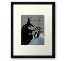 I'll get you my pretty, and your little dog too.  Framed Print