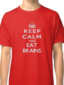 Keep calm and eat brains. Classic T-Shirt