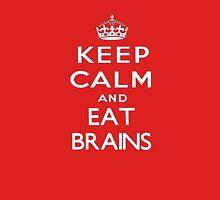 Keep calm and eat brains. Unisex T-Shirt