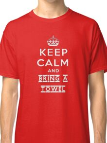 Keep calm and bring a towel Classic T-Shirt