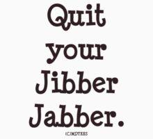 Quit your Jibber Jabber (white) by michelleduerden
