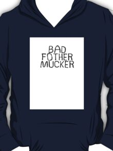 Bad Fother Mucker T-Shirt