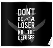 Don't be a loser, kill the defuser Poster
