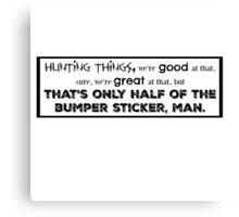 Only Half The Bumper Sticker, Man. Canvas Print