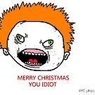 Merry Christmas You Idiot by mattupchuck