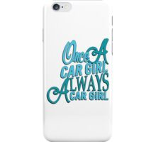 Once a car girl...  iPhone Case/Skin