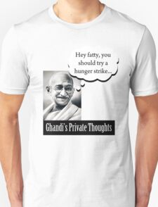 Ghandi's Private Thoughts - Hey Fatty... T-Shirt