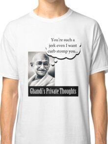 Ghandi's Private Thoughts - Curb Stomping Classic T-Shirt