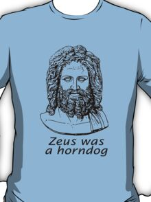 Zeus was a Horndog T-Shirt