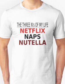 The Three N's Of My Life - Netflix, Naps, Nutella T-Shirt