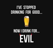 I've stopped drinking for good... now  I drink for evil (beer) Unisex T-Shirt