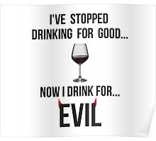 I've stopped drinking for good... now  I drink for evil (wine) Poster
