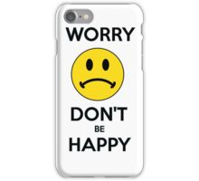 Worry don't be happy iPhone Case/Skin