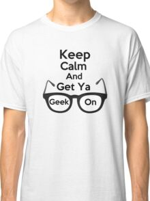 Keep Calm and Get Ya Geek On  Classic T-Shirt