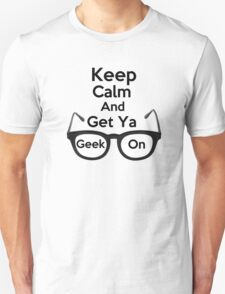 Keep Calm and Get Ya Geek On  Unisex T-Shirt