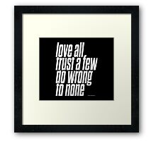 Love all trust a few do wrong to none Framed Print