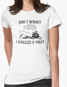 Don't Worry I Hugged It First Womens Fitted T-Shirt