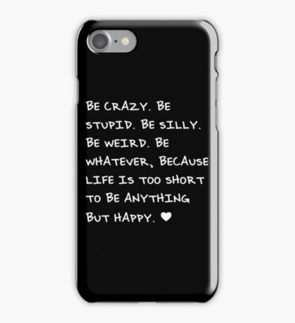 Be Crazy, Be Silly, Be Happy iPhone Case/Skin
