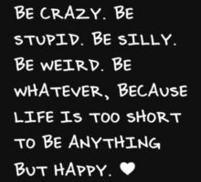 Be Crazy, Be Silly, Be Happy One Piece - Short Sleeve