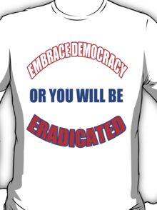 Embrace democracy T-Shirt