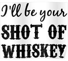 I'll Be Your Shot of Whiskey Poster