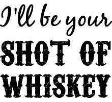 I'll Be Your Shot of Whiskey Photographic Print