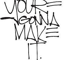 You're gonna make it. by ebdesignslove