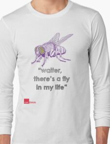 Waiter There's A Fly In My Life Long Sleeve T-Shirt