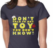 Don't talk to any toy you don't know! Womens Fitted T-Shirt
