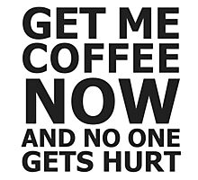Get me coffee now and no one gets hurt Photographic Print
