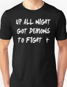 Up All Night Got Demons To Fight T-Shirt