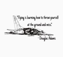 Flying is learning how to throw yourself at the ground and miss by Chris Cardwell