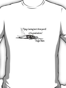 Flying is learning how to throw yourself at the ground and miss T-Shirt