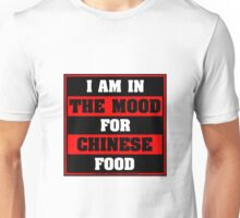 I Am In The Mood For Chinese Food Unisex T-Shirt