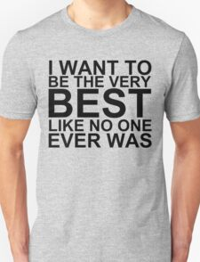 I Want To Be The Very Best, Like No One Ever Was (Pokemon) Unisex T-Shirt