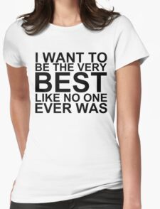 I Want To Be The Very Best, Like No One Ever Was (Pokemon) Womens Fitted T-Shirt