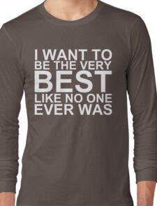 I Want To Be The Very Best, Like No One Ever Was (Pokemon) (Reversed Colours) Long Sleeve T-Shirt
