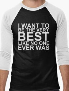 I Want To Be The Very Best, Like No One Ever Was (Pokemon) (Reversed Colours) Men's Baseball ¾ T-Shirt