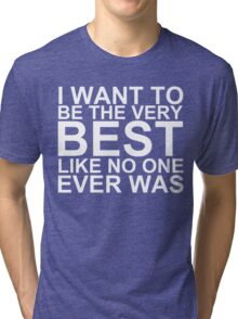 I Want To Be The Very Best, Like No One Ever Was (Pokemon) (Reversed Colours) Tri-blend T-Shirt
