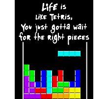 LIFE is like Tetris Photographic Print