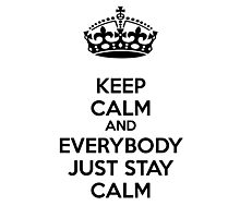 Keep calm and everybody just stay calm Photographic Print