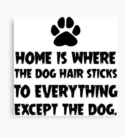 Dog Hair, Witty Canvas Print